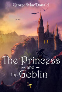 The Princess and the Goblin by George MacDonald - Land of Tales