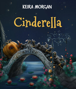 Cinderella by Keira Morgan - Land of Tales
